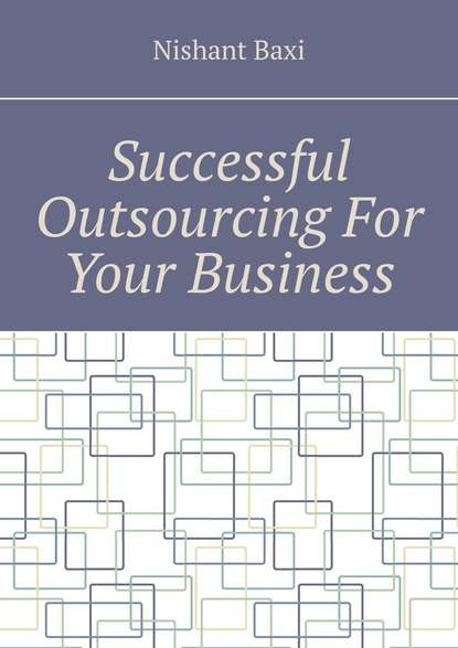 Фото - Nishant Baxi Successful Outsourcing For Your Business nishant baxi successful outsourcing for your business