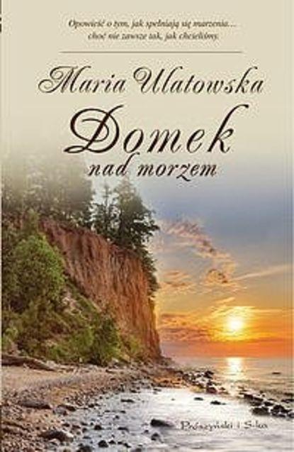 Maria Ulatowska Domek nad morzem maria ulatowska domek nad morzem
