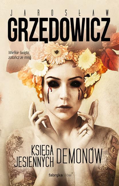 Jarosław Grzędowicz Księga Jesiennych Demonów jarosław grzędowicz pan lodowego ogrodu tom 4