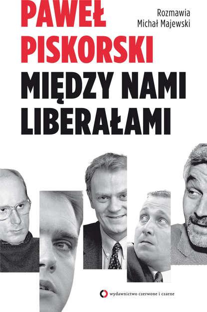 Paweł Piskorski Między nami liberałami katarzyna mak między nami miłość tom 2 nieuchwytny