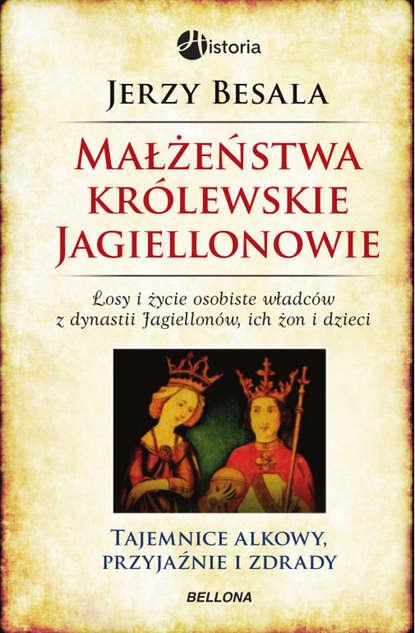 Jerzy Besala Małżeństwa królewskie. Jagiellonowie недорого