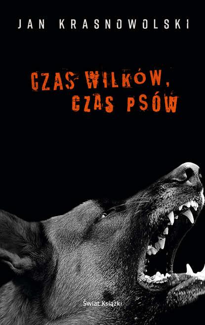 Jan Krasnowolski Czas wilków, czas psów louise hayes trudny czas dojrzewania