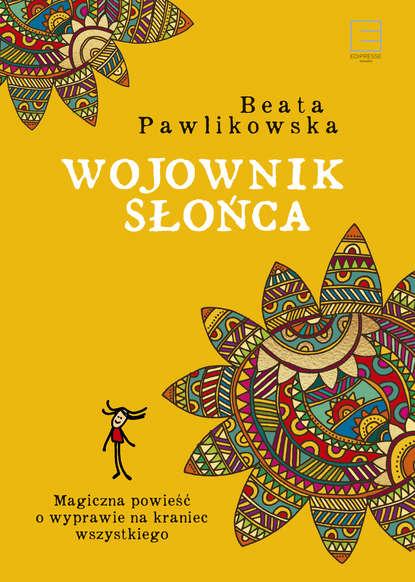 Фото - Beata Pawlikowska Wojownik słońca beata pawlikowska blondynka w japonii