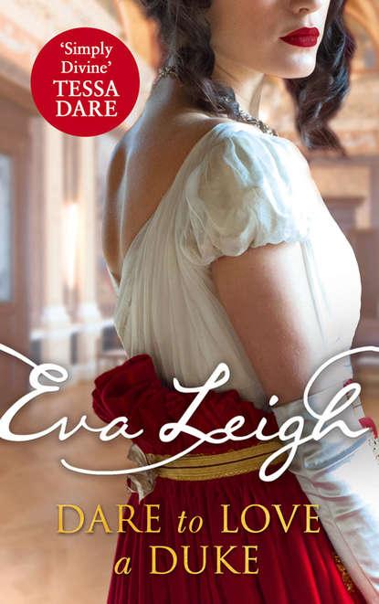 Фото - Eva Leigh Dare to Love a Duke tessa dare girl meets duke