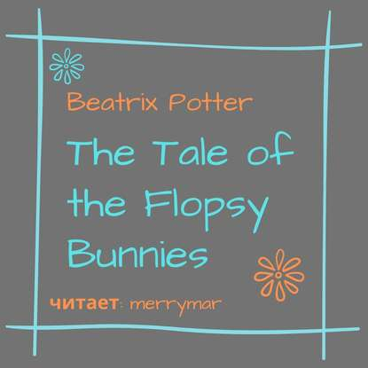 Беатрис Поттер The Tale of the Flopsy Bunnies beatrix potter tale of the flopsy bunnies the the