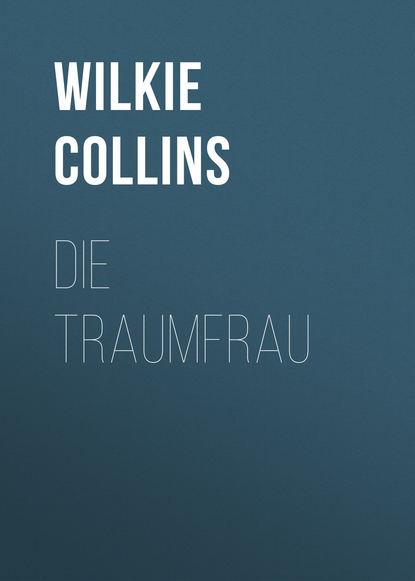 Фото - Уилки Коллинз Die Traumfrau уилки коллинз amors pfeil