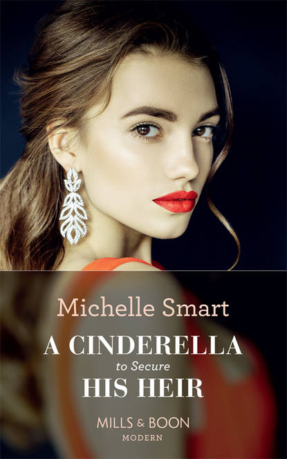 Michelle Smart A Cinderella To Secure His Heir