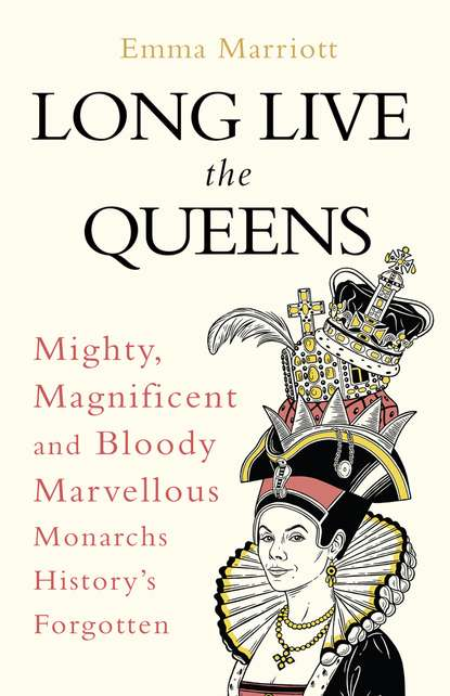 Emma Marriott Long Live the Queens: Mighty, Magnificent and Bloody Marvellous Monarchs History's Forgotten alex perry the good mothers the true story of the women who took on the world s most powerful mafia