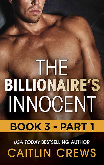 CAITLIN CREWS The Billionaire's Innocent - Part 1 caitlin crews secrets of his forbidden cinderella