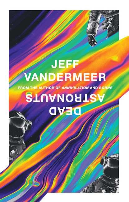 Фото - Jeff VanderMeer Dead Astronauts jeff vandermeer the strange bird