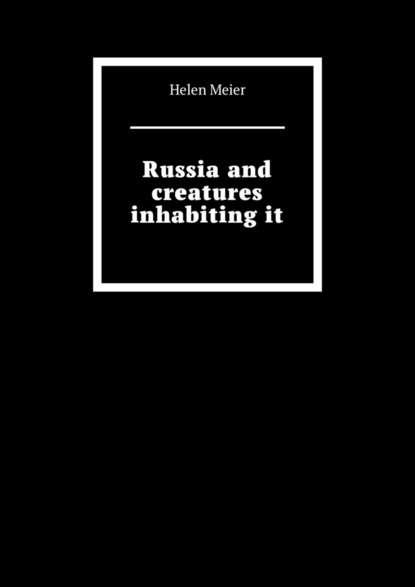 Helen Meier Russia and creatures inhabitingit николай игнатьевич конюхов psycho cosmic energies and russia