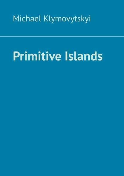 Michael Klymovytskyi Primitive Islands man of the people