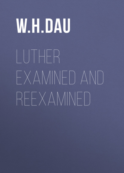 Фото - W. H. T. Dau Luther Examined and Reexamined t w h crosland the egregious english