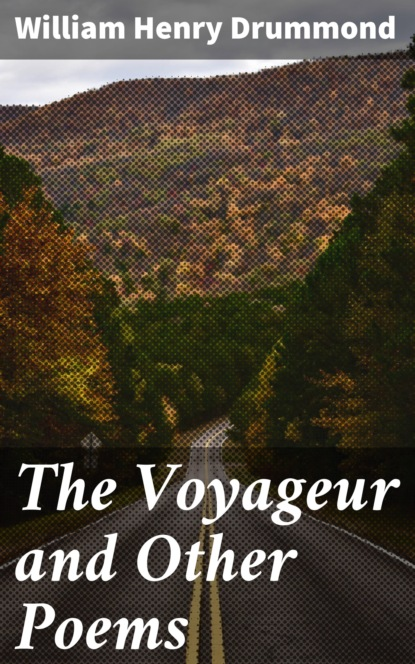 Фото - William Henry Drummond The Voyageur and Other Poems henry drummond henry drummond ultimate collection