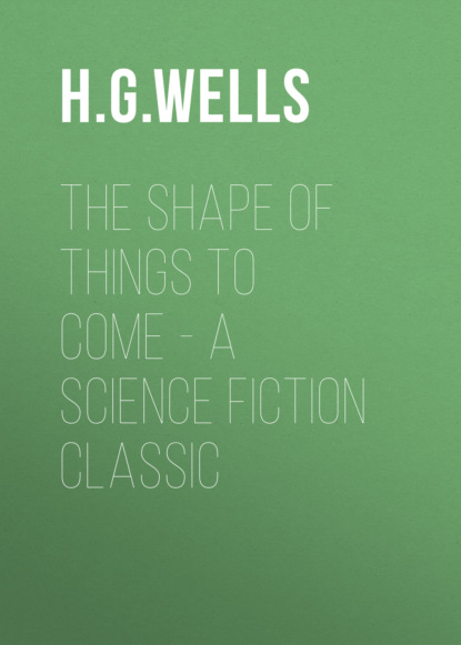 H. G. Wells The Shape of Things To Come - A Science Fiction Classic h g wells a short history of the world