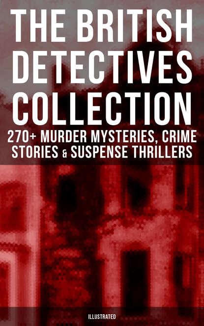 Edgar Wallace The Best British Detective Books: 270+ Murder Mysteries, Crime Stories & Suspense Thrillers уилки коллинз british mysteries boxed set 350 detective novels thrillers