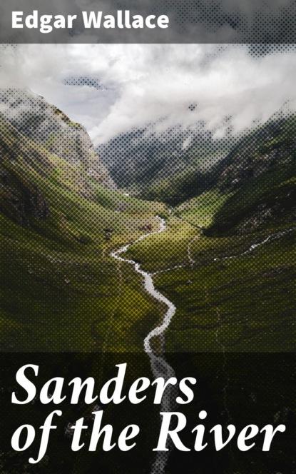 Edgar Wallace Sanders of the River edgar wallace sanders of the river