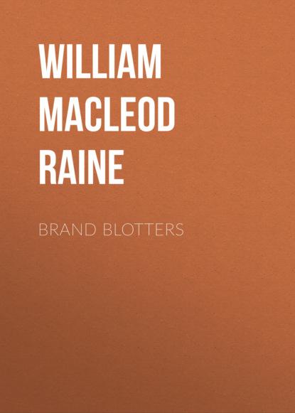 Фото - William MacLeod Raine Brand Blotters william macleod raine long texan