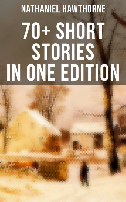 Фото - Nathaniel Hawthorne Nathaniel Hawthorne: 70+ Short Stories in One Edition hawthorne nathaniel twice told tales i