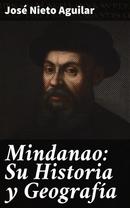 José Nieto Aguilar Mindanao: Su Historia y Geografía josé maría garcía nieto la gran oscuridad