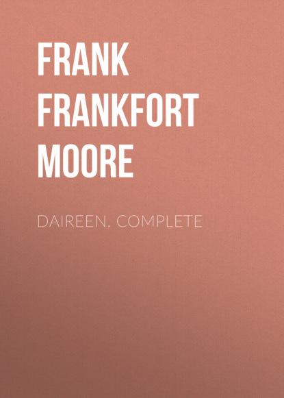 Фото - Frank Frankfort Moore Daireen. Complete frank frankfort moore daireen complete