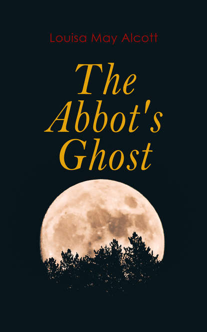 Фото - Louisa May Alcott The Abbot's Ghost louisa may alcott my girls