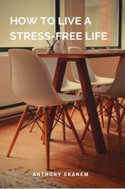 Anthony Ekanem How to Live a Stress-Free Life anthony ekanem living big on a small budget