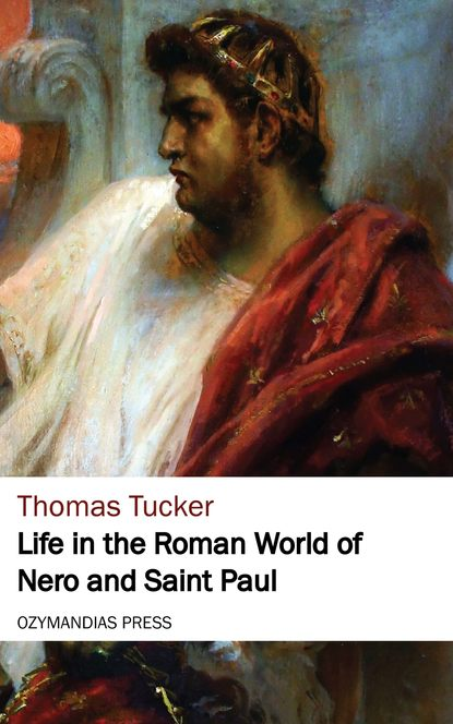 Thomas Tucker Life in the Roman World of Nero and St. Paul st t g tucker in paradisum