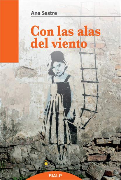 Ana Sastre Gallego Con las alas del viento ana hilda cruz padres con carácter