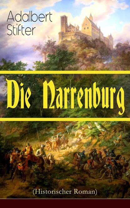 Adalbert Stifter Die Narrenburg (Historischer Roman) adalbert stifter die starken frauen der weltliteratur 26 romane in einem band