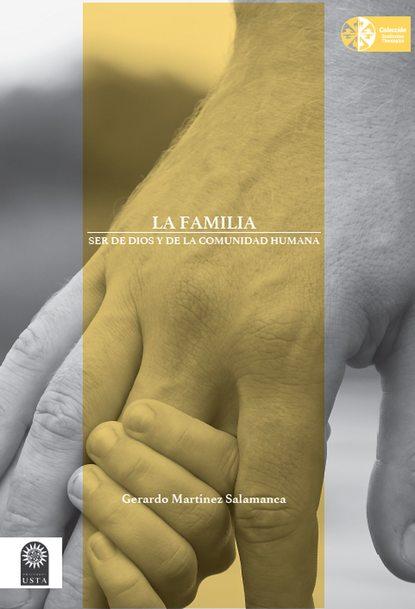 Gerardo Martínez Salamanca La familia: ser de Dios y de la comunidad humana