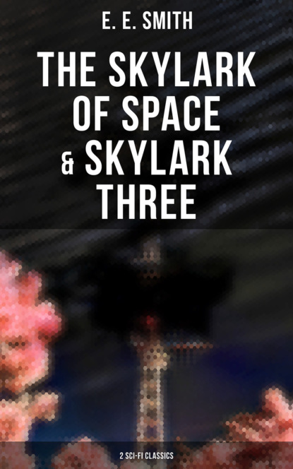 Фото - E. E. Smith The Skylark of Space & Skylark Three (2 Sci-Fi Classics) e e smith skylark three
