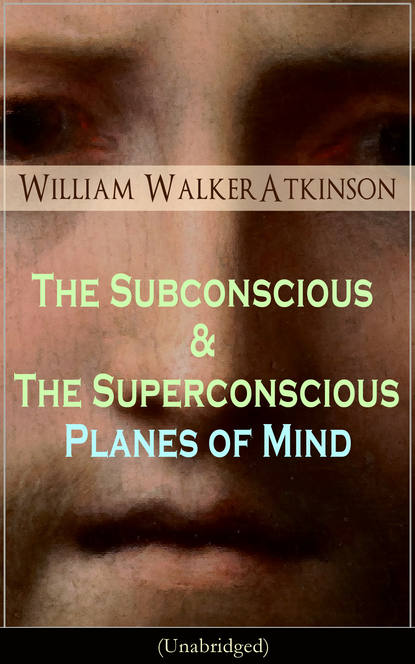 Фото - William Walker Atkinson The Subconscious & The Superconscious Planes of Mind (Unabridged) william walker atkinson the power of mind