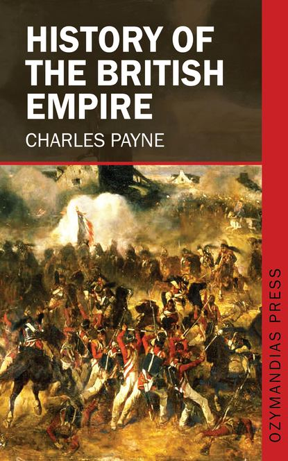 Фото - Charles Payne V. History of the British Empire charles g hunter russia being a complete picture of that empire