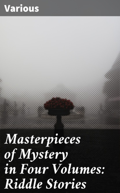 Various Masterpieces of Mystery in Four Volumes: Riddle Stories french joseph lewis masterpieces of mystery