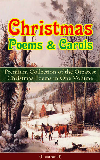 Генри Уодсуорт Лонгфелло Christmas Poems & Carols - Premium Collection of the Greatest Christmas Poems in One Volume (Illustrated) helen maria williams poems 1786 volume i