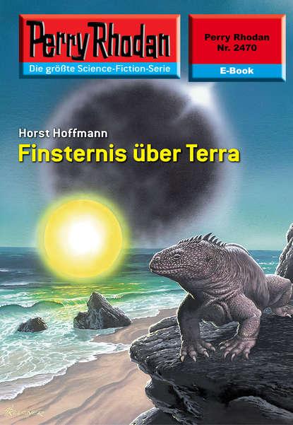 Horst Hoffmann Perry Rhodan 2470: Finsternis über Terra horst hoffmann perry rhodan 2322 die schläfer von terra