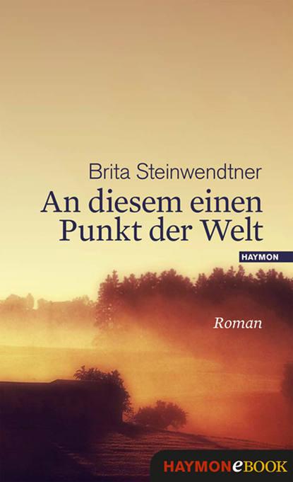 Brita Steinwendtner An diesem einen Punkt der Welt