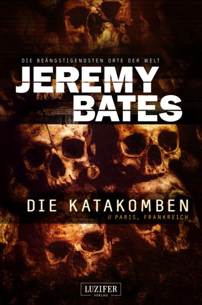 Jeremy Bates DIE KATAKOMBEN недорого