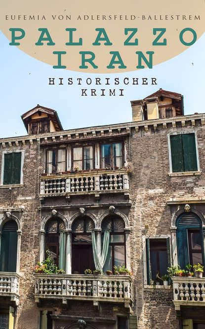 Eufemia von Adlersfeld-Ballestrem Palazzo Iran (Historischer Krimi) недорого