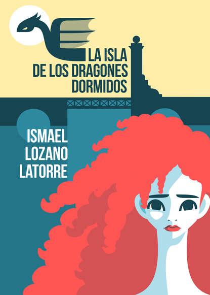 Ismael Lozano Latorre La isla de los dragones dormidos недорого