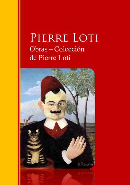 Фото - Pierre Loti Obras ─ Colección de Pierre Loti jose marti obras colección de josé martí