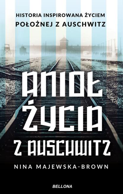 Nina Majewska-Brown Anioł życia z Auschwitz nina majewska brown tajemnica z auschwitz