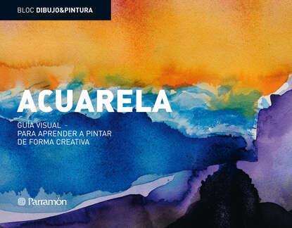 Equipo Parramón Paidotribo Bloc D&P: Acuarela: Guía visual para aprender a pintar de forma creativa недорого