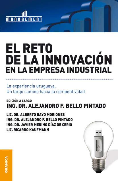 Alejandro F. Bello Pintado El reto de la innovación en la empresa industrial недорого