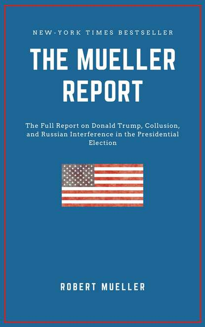 Robert S. Mueller THE MUELLER REPORT: The Full Report on Donald Trump, Collusion, and Russian Interference in the 2016 U.S. Presidential Election donald mccaig ruth s journey