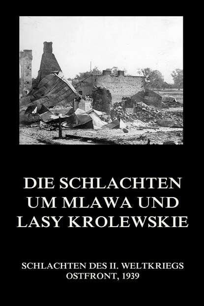 Группа авторов Die Schlachten um Mlawa und Lasy Krolewskie группа авторов die schlachten um wizna und różan