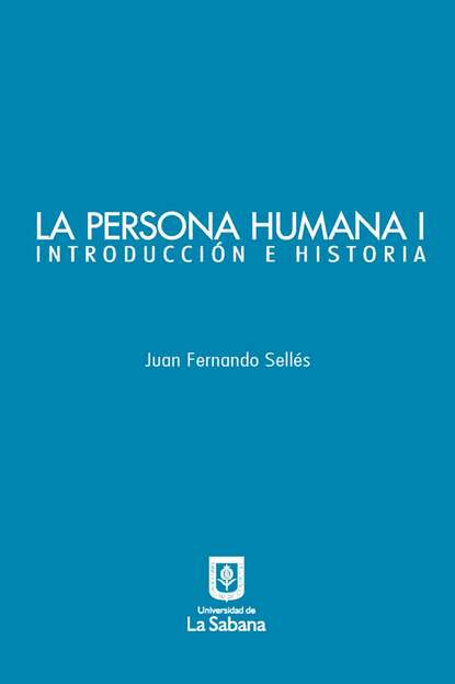Juan Fernando Sellés La persona humana parte I. Introducción e Historia