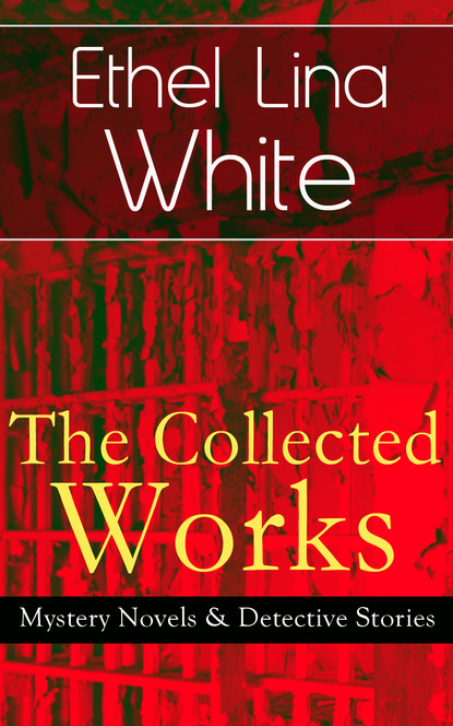 Ethel Lina White The Collected Works of Ethel Lina White: Mystery Novels & Detective Stories блуза lina lina li029ewwdb37