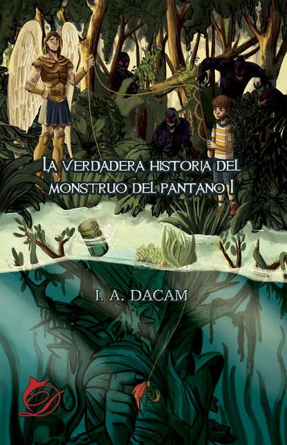 I. A. Dacam La verdadera historia del monstruo del pantano I karen dionne la hija del pantano